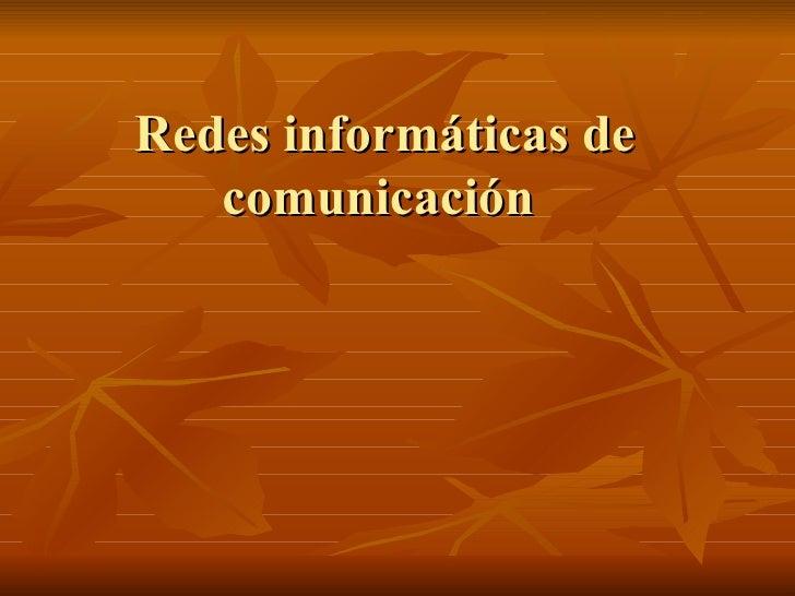 Redes informáticas de comunicación