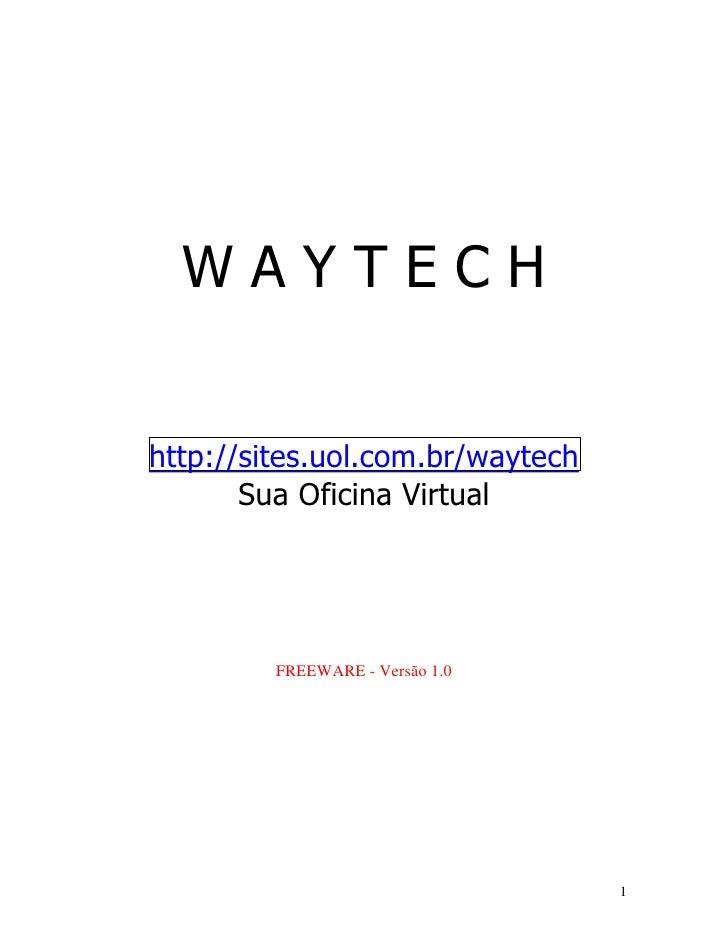 WAYTECHhttp://sites.uol.com.br/waytech       Sua Oficina Virtual         FREEWARE - Versão 1.0                            ...