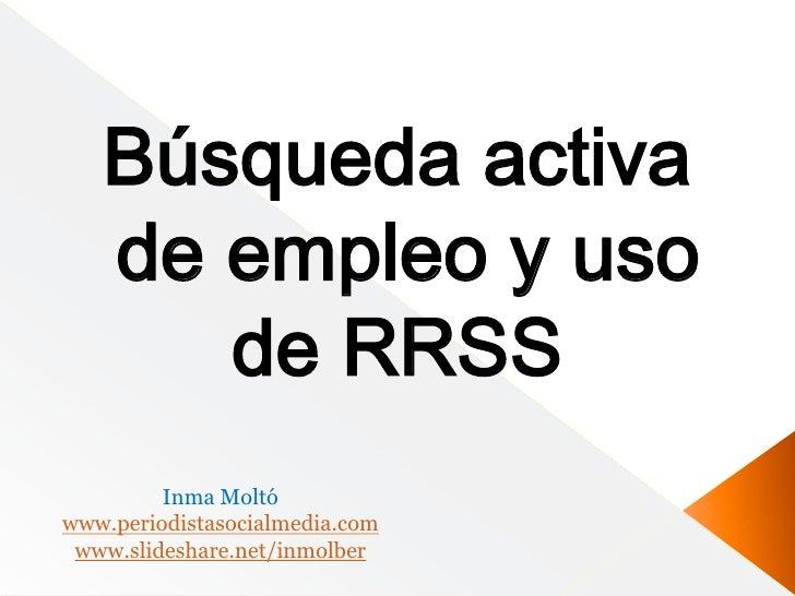 Búsqueda activa   de empleo y uso      de RRSS         Inma Moltówww.periodistasocialmedia.com www.slideshare.net/inmolber