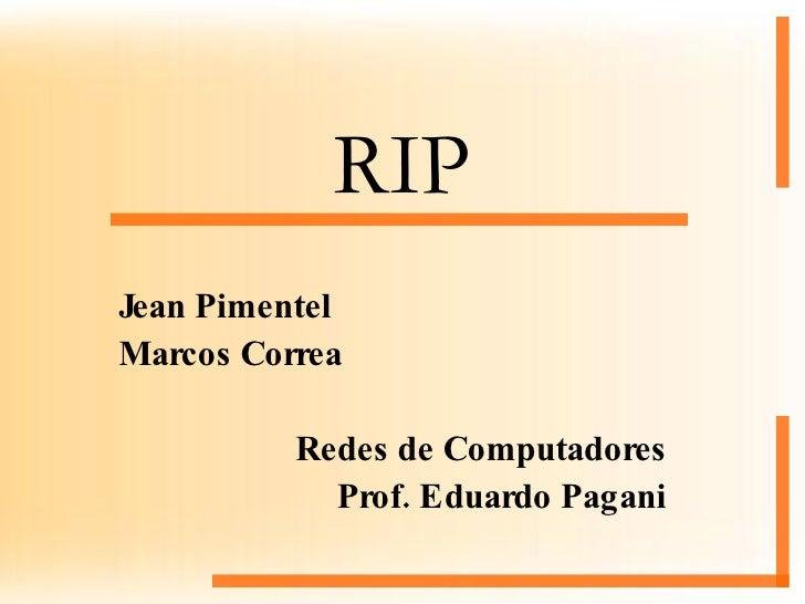 RIP Jean Pimentel Marcos Correa Redes de Computadores Prof. Eduardo Pagani