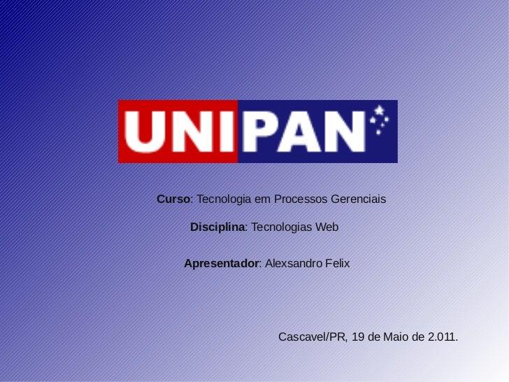 Curso: Tecnologia em Processos Gerenciais      Disciplina: Tecnologias Web    Apresentador: Alexsandro Felix              ...