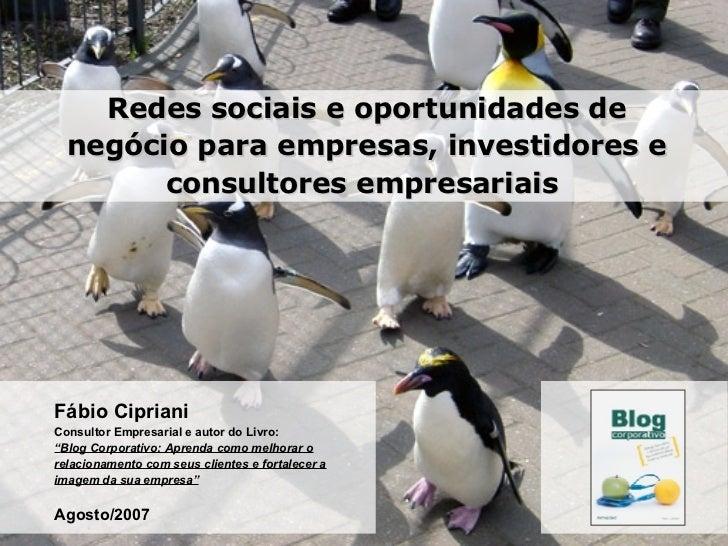 Redes sociais e oportunidades de negócio para empresas, investidores e consultores empresariais  Fábio Cipriani Consultor ...