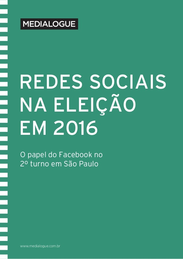 www.medialogue.com.br O papel do Facebook no 2º turno em São Paulo REDES SOCIAIS NA ELEIÇÃO EM 2016