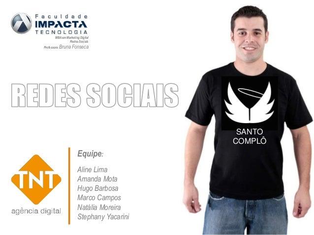 Equipe: Aline Lima Amanda Mota Hugo Barbosa Marco Campos Natália Moreira Stephany Yacarini MBA em Marketing Digital Redes ...