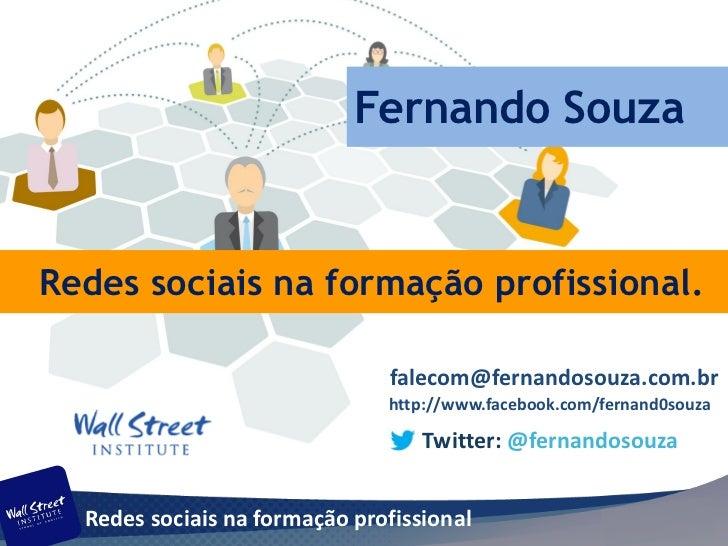 Fernando SouzaRedes sociais na formação profissional.                               falecom@fernandosouza.com.br          ...