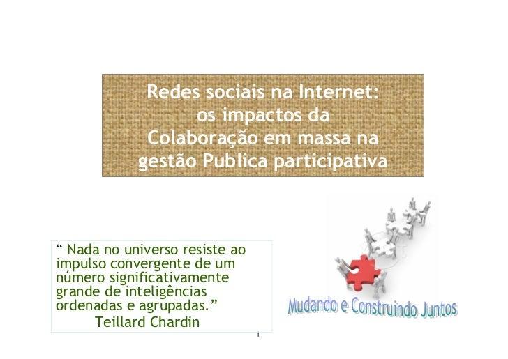 Redes sociais na Internet:                   os impactos da              Colaboração em massa na             gestão Public...