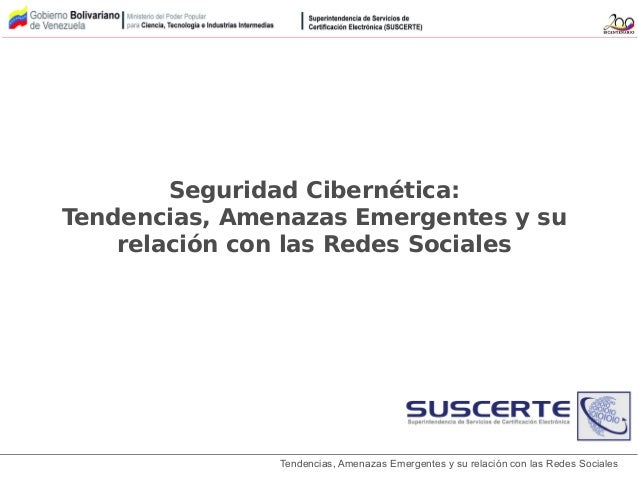 Tendencias, Amenazas Emergentes y su relación con las Redes Sociales Seguridad Cibernética: Tendencias, Amenazas Emergente...
