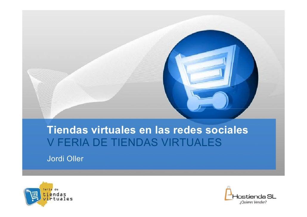 Tiendas virtuales en las redes sociales V FERIA DE TIENDAS VIRTUALES Jordi Oller                                        YO...