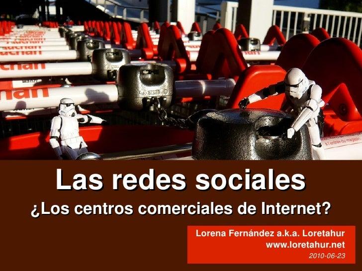 Lasredessociales     ¿LoscentroscomercialesdeInternet?                           LorenaFernándeza.k.a.Loretahur...