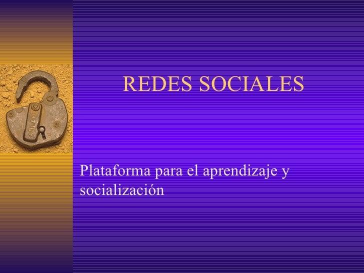 REDES SOCIALES P lataforma para el aprendizaje y socialización