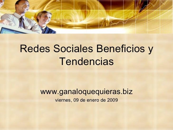 Redes Sociales Beneficios y Tendencias www.ganaloquequieras.biz viernes, 09 de enero de 2009