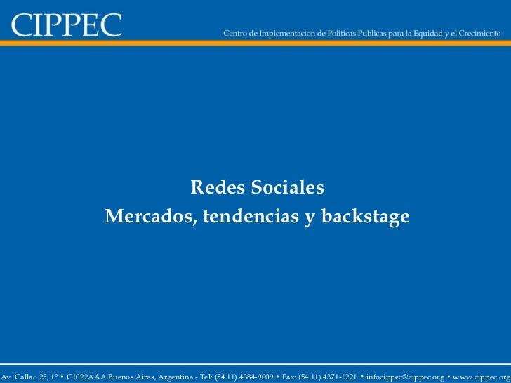 Redes Sociales Mercados, tendencias y backstage Av. Callao 25, 1° • C1022AAA Buenos Aires, Argentina -  Tel: (54 11) 4384-...