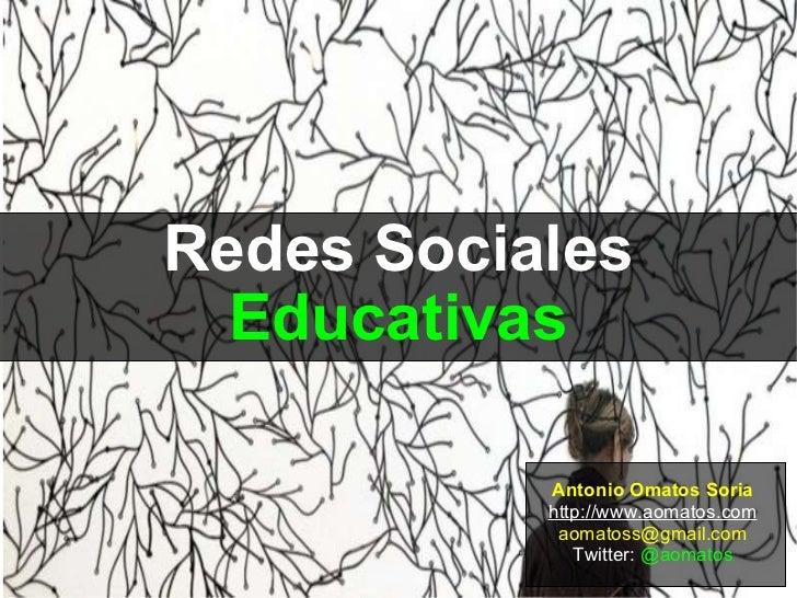 Redes Sociales Educativas Antonio Omatos Soria http://www.aomatos.com [email_address] Twitter:  @aomatos