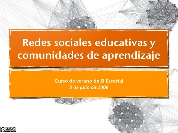 Redes sociales educativas y comunidades de aprendizaje         Curso de verano de El Escorial              8 de julio de 2...