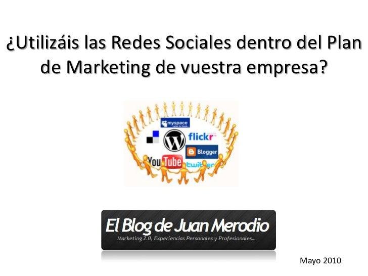 ¿Utilizáis las Redes Sociales dentro del Plan de Marketing de vuestra empresa?<br />Mayo 2010<br />