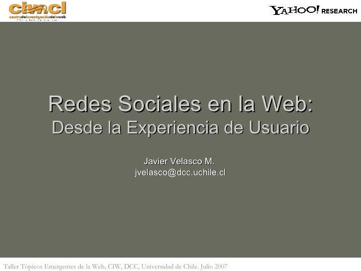 Redes Sociales en la Web:  Desde la Experiencia de Usuario Javier Velasco M.  [email_address]