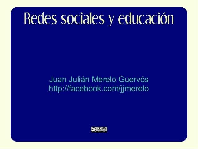 Redes sociales y educación Juan Julián Merelo Guervós http://facebook.com/jjmerelo
