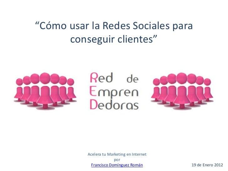 """""""Cómo usar la Redes Sociales para                   conseguir clientes""""                                         Acelera tu..."""