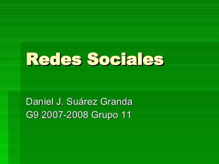 Redes Sociales Daniel J. Suárez Granda G9 2007-2008 Grupo 11