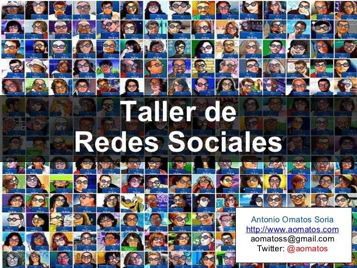 Taller de Redes Sociales Antonio Omatos Soria http://www.aomatos.com [email_address] Twitter:  @aomatos