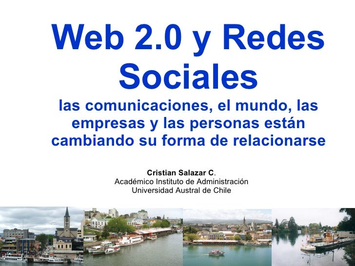 Web 2.0 y Redes Sociales las comunicaciones, el mundo, las empresas y las personas están cambiando su forma de relacionars...