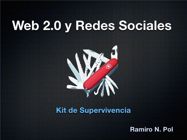 Web 2.0 y Redes Sociales           Kit de Supervivencia                           Ramiro N. Pol