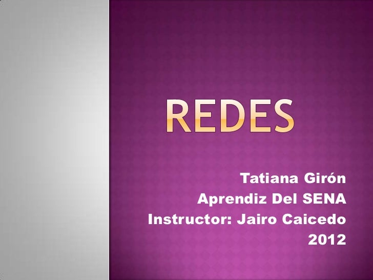 Tatiana Girón      Aprendiz Del SENAInstructor: Jairo Caicedo                     2012