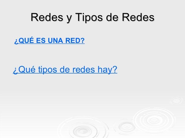 Redes y Tipos de Redes ¿QUÉ ES UNA  RED ? ¿Qué tipos de redes hay?