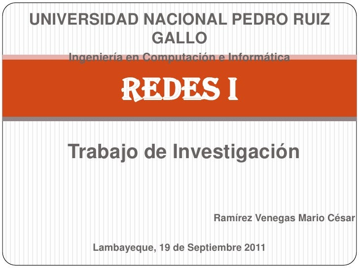 UNIVERSIDAD NACIONAL PEDRO RUIZ GALLO<br />Ingeniería en Computación e Informática<br />REDES I<br />Trabajo de Investigac...