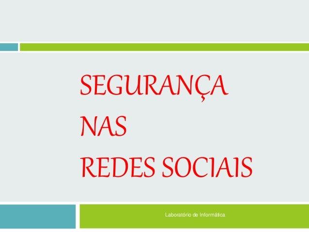 SEGURANÇA NAS REDES SOCIAIS Laboratório de Informática
