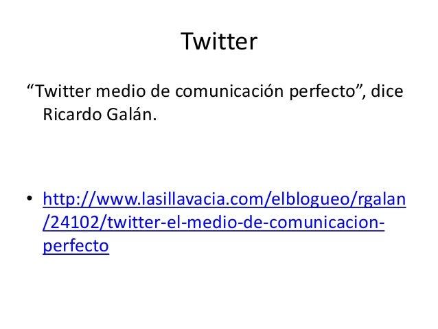 """Twitter """"Twitter medio de comunicación perfecto"""", dice Ricardo Galán. • http://www.lasillavacia.com/elblogueo/rgalan /2410..."""