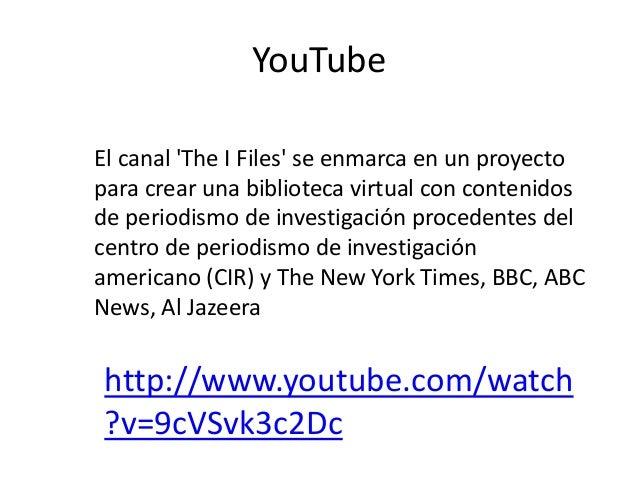 YouTube El canal 'The I Files' se enmarca en un proyecto para crear una biblioteca virtual con contenidos de periodismo de...