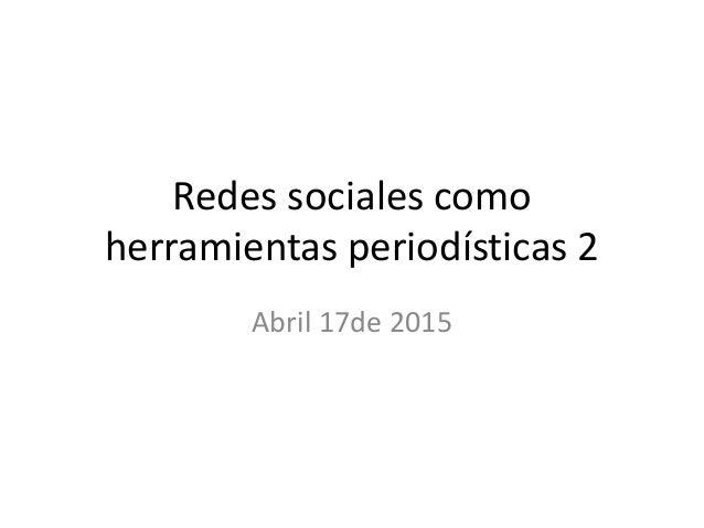 Redes sociales como herramientas periodísticas 2 Abril 17de 2015