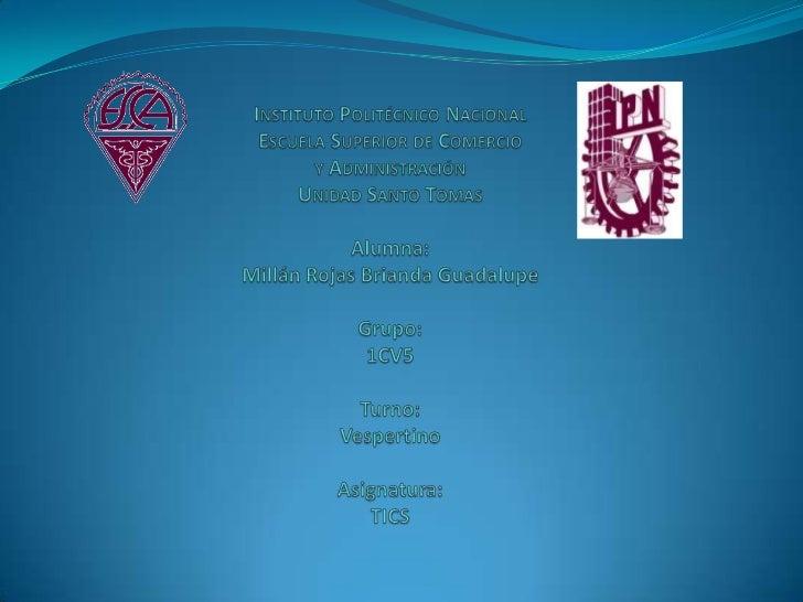Instituto Politécnico NacionalEscuela Superior de Comercioy AdministraciónUnidad Santo TomasAlumna:Millán Rojas Brianda Gu...