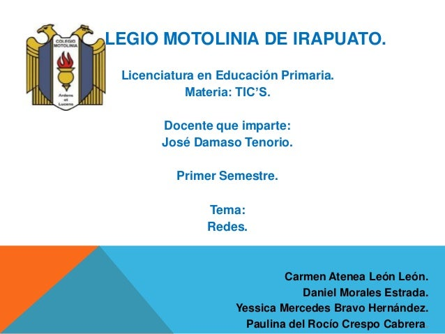 COLEGIO MOTOLINIA DE IRAPUATO.  Licenciatura en Educación Primaria.  Materia: TIC'S.  Docente que imparte:  José Damaso Te...