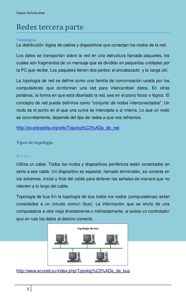 Sharon Vcitoria Attar  1  Redes tercera parte  Topologías  La distribución lógica de cables y dispositivos que conectan lo...