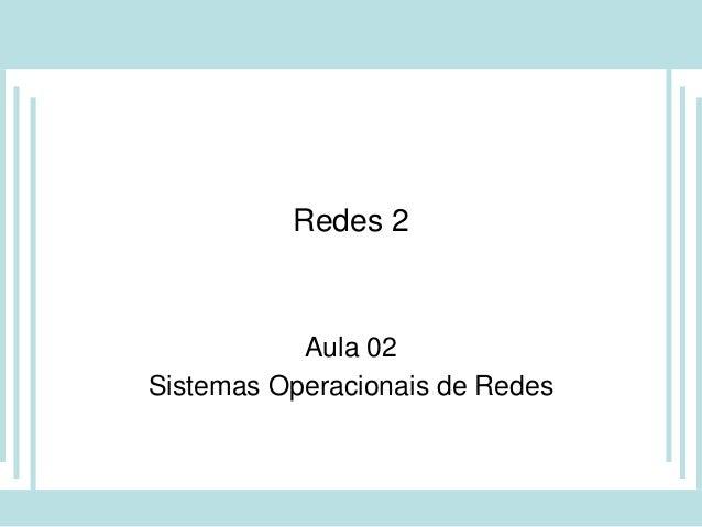 Redes 2 Aula 02 Sistemas Operacionais de Redes