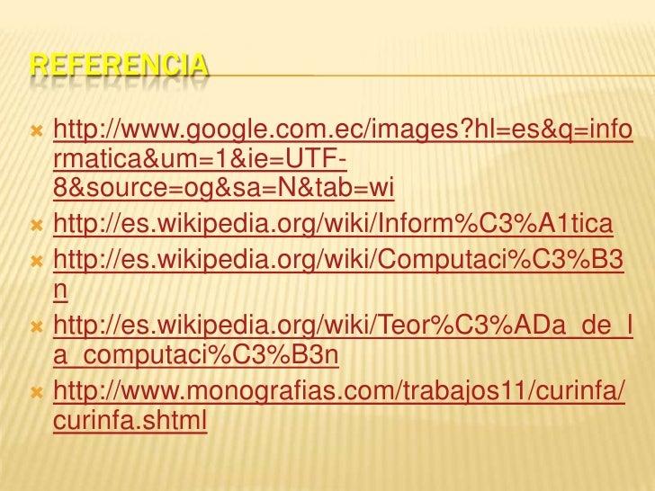 Referencia <br />http://www.google.com.ec/images?hl=es&q=informatica&um=1&ie=UTF-8&source=og&sa=N&tab=wi<br />http://es.wi...
