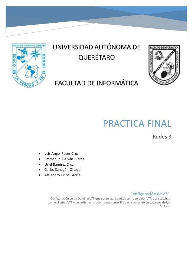 UNIVERSIDAD AUTÓNOMA DE QUERÉTARO  FACULTAD DE INFORMÁTICA  PRACTICA FINAL Redes 3       Luis Angel Reyes Cruz Emmanu...