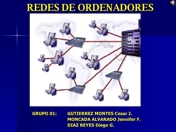 REDES DE ORDENADORES GRUPO 01:  GUTIERREZ MONTES Cesar J. MONCADA ALVARADO Jennifer F. DIAZ REYES Diego G.