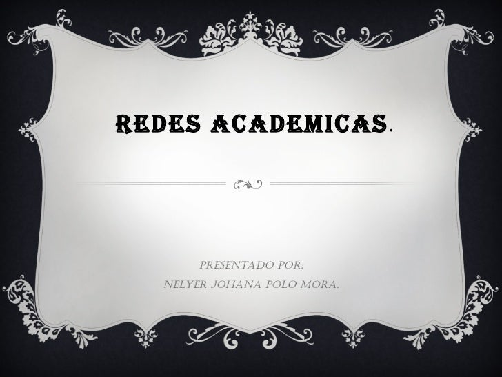 REDES ACADEMICAS . Presentado por: Nelyer Johana Polo Mora.