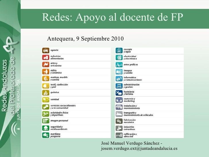 Redes: Apoyo al docente de FP José Manuel Verdugo Sánchez - josem.verdugo.ext@juntadeandalucia.es Antequera, 9 Septiembre ...