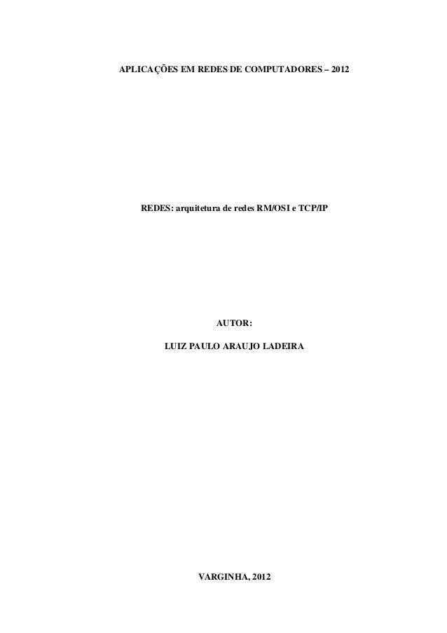 APLICAÇÕES EM REDES DE COMPUTADORES – 2012   REDES: arquitetura de redes RM/OSI e TCP/IP                    AUTOR:        ...