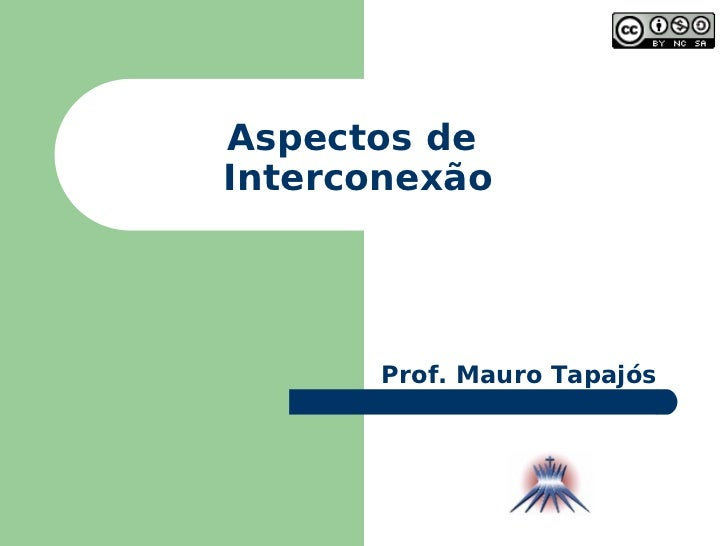 Aspectos de  Interconexão Prof. Mauro Tapajós