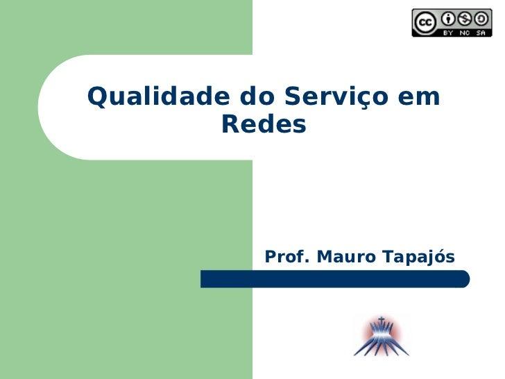 Qualidade do Serviço em Redes Prof. Mauro Tapajós