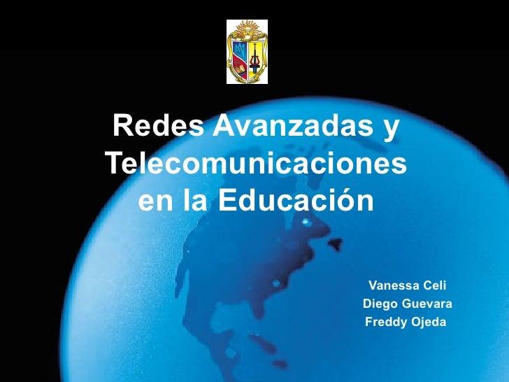 Redes Avanzadas y Telecomunicaciones en la Educación Vanessa Celi Diego Guevara Freddy Ojeda