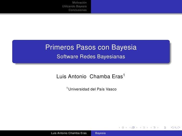Motivación        Utilizando Bayesia              ConclusionesPrimeros Pasos con Bayesia    Software Redes Bayesianas    L...