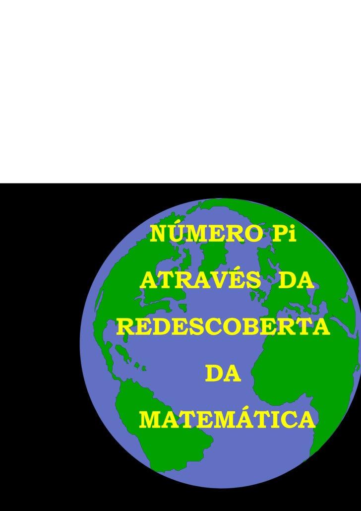 NÚMERO Pi  ATRAVÉS  DA REDESCOBERTA  DA  MATEMÁTICA