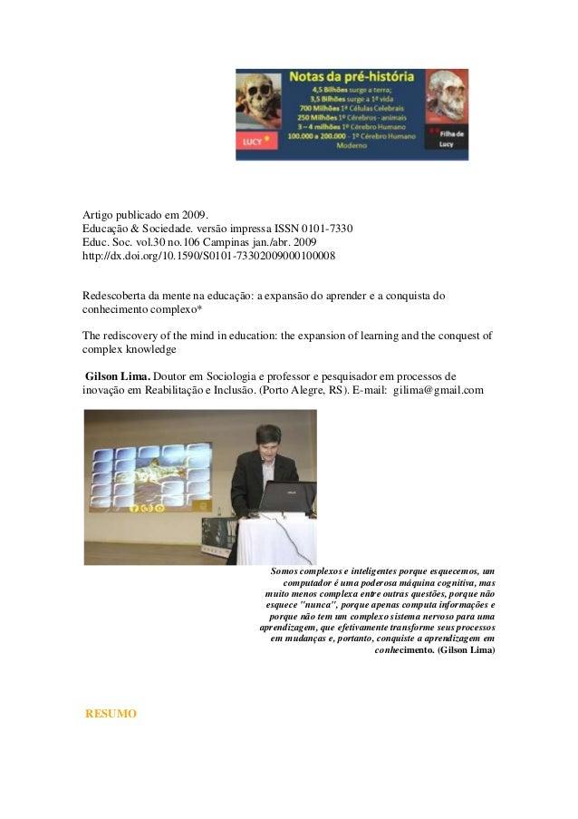 Redescobeda mente na educação: a expansão do aprender e a conquista do conhecimento complexo Artigo publicado em 2009. Edu...