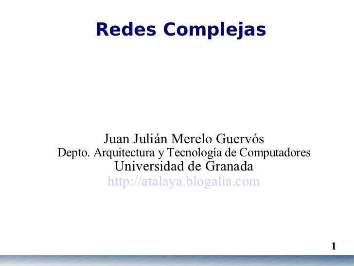 Redes Complejas <ul><ul><li>Juan Julián Merelo Guervós </li></ul></ul><ul><ul><li>Depto. Arquitectura y Tecnología de Comp...